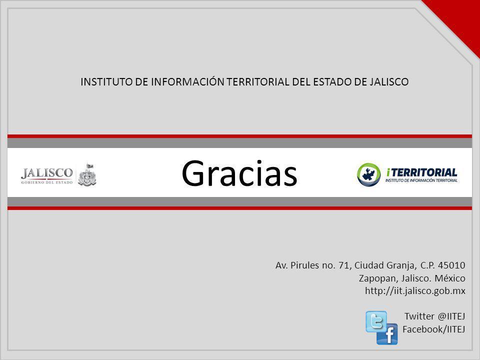 INSTITUTO DE INFORMACIÓN TERRITORIAL DEL ESTADO DE JALISCO Av. Pirules no. 71, Ciudad Granja, C.P. 45010 Zapopan, Jalisco. México http://iit.jalisco.g
