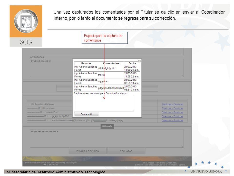 Subsecretaría de Desarrollo Administrativo y Tecnológico Una vez capturados los comentarios por el Titular se da clic en enviar al Coordinador Interno, por lo tanto el documento se regresa para su corrección.