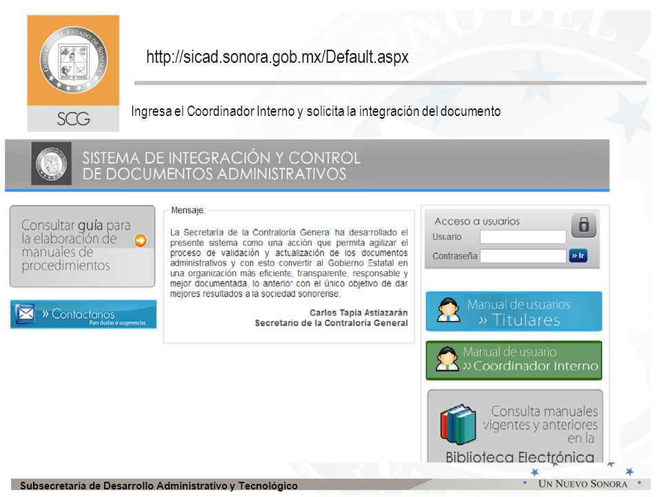 Subsecretaría de Desarrollo Administrativo y Tecnológico http://sicad.sonora.gob.mx/Default.aspx Ingresa el Coordinador Interno y solicita la integración del documento