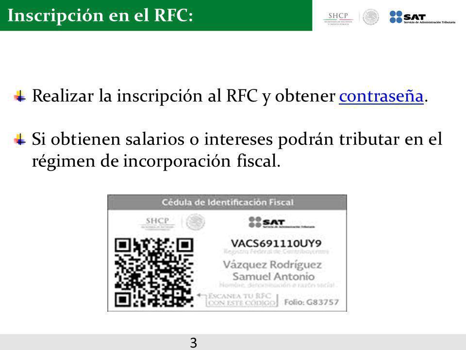 Inscripción en el RFC: Realizar la inscripción al RFC y obtener contraseña.contraseña Si obtienen salarios o intereses podrán tributar en el régimen d