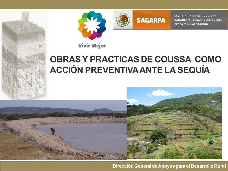 Dirección General de Apoyos para el Desarrollo Rural OBRAS Y PRACTICAS DE COUSSA COMO ACCIÓN PREVENTIVA ANTE LA SEQUÍA