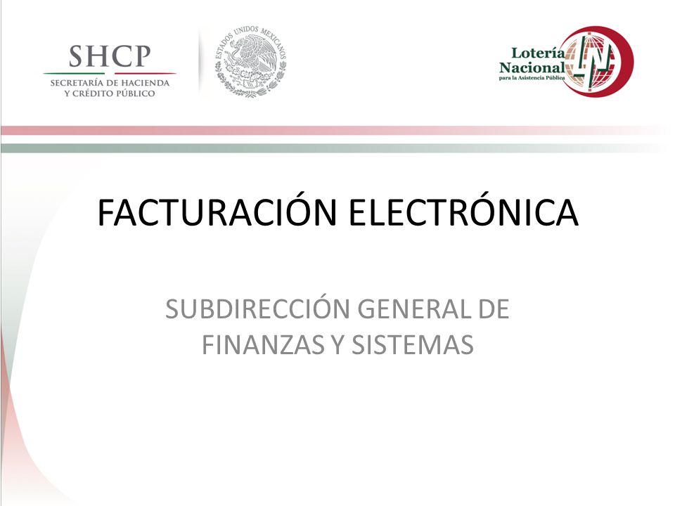 FACTURACIÓN ELECTRÓNICA SUBDIRECCIÓN GENERAL DE FINANZAS Y SISTEMAS