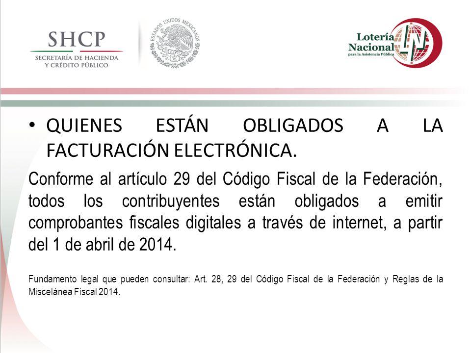 QUIENES ESTÁN OBLIGADOS A LA FACTURACIÓN ELECTRÓNICA. Conforme al artículo 29 del Código Fiscal de la Federación, todos los contribuyentes están oblig