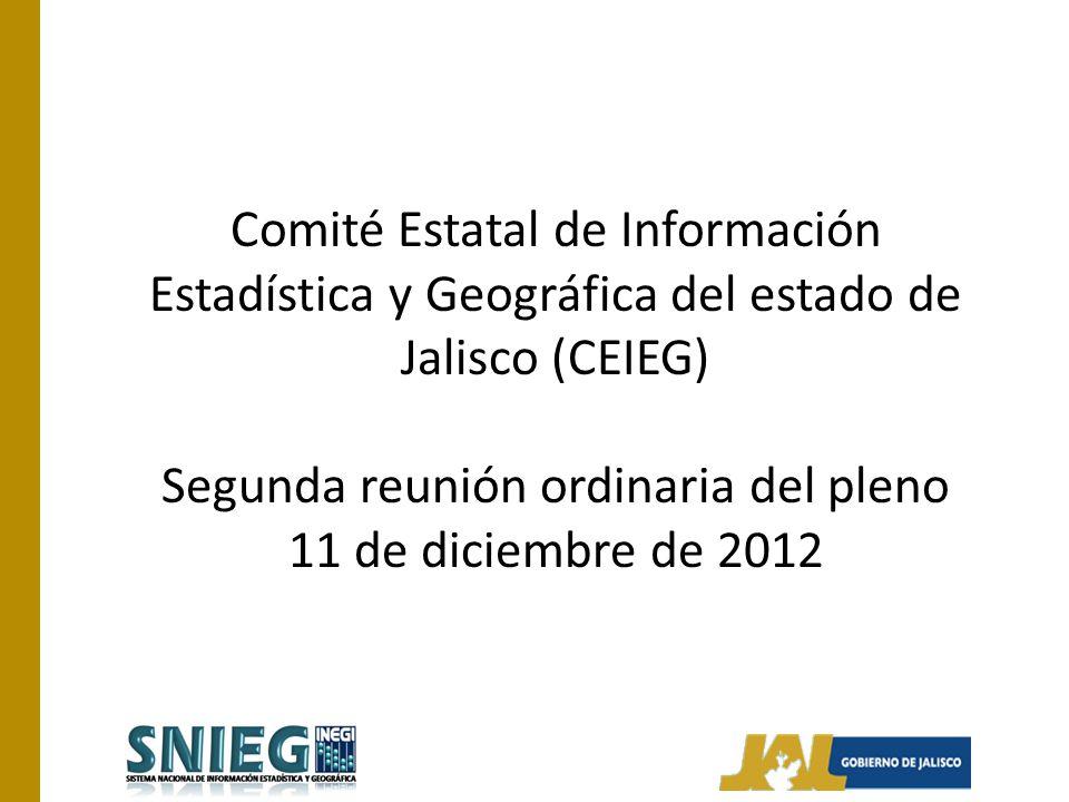 Comité Estatal de Información Estadística y Geográfica del estado de Jalisco (CEIEG) Segunda reunión ordinaria del pleno 11 de diciembre de 2012