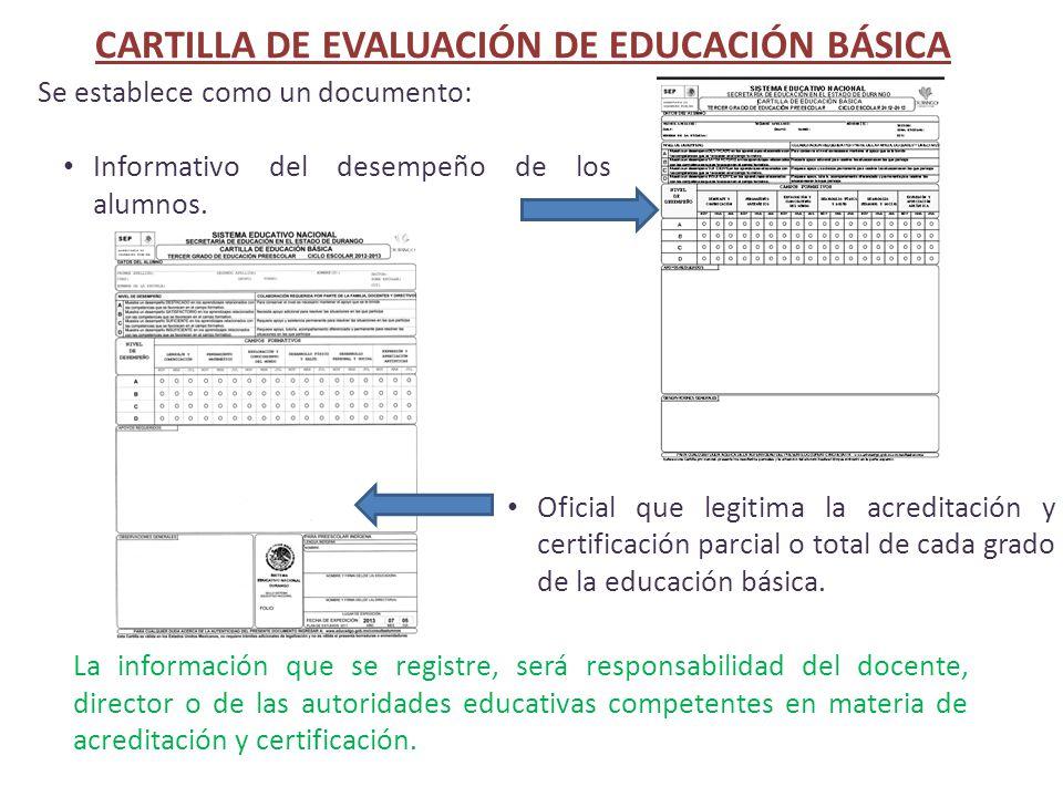 CARTILLA DE EVALUACIÓN DE EDUCACIÓN BÁSICA Se establece como un documento: Informativo del desempeño de los alumnos. Oficial que legitima la acreditac