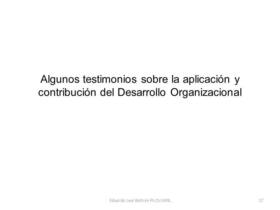 Algunos testimonios sobre la aplicación y contribución del Desarrollo Organizacional Eduardo Leal Beltrán Ph.D/UANL17