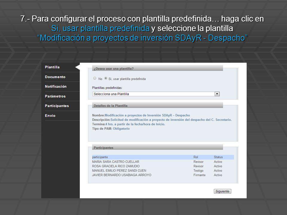 7.- Para configurar el proceso con plantilla predefinida… haga clic en Si, usar plantilla predefinida y seleccione la plantilla Modificación a proyectos de inversión SDAyR - Despacho