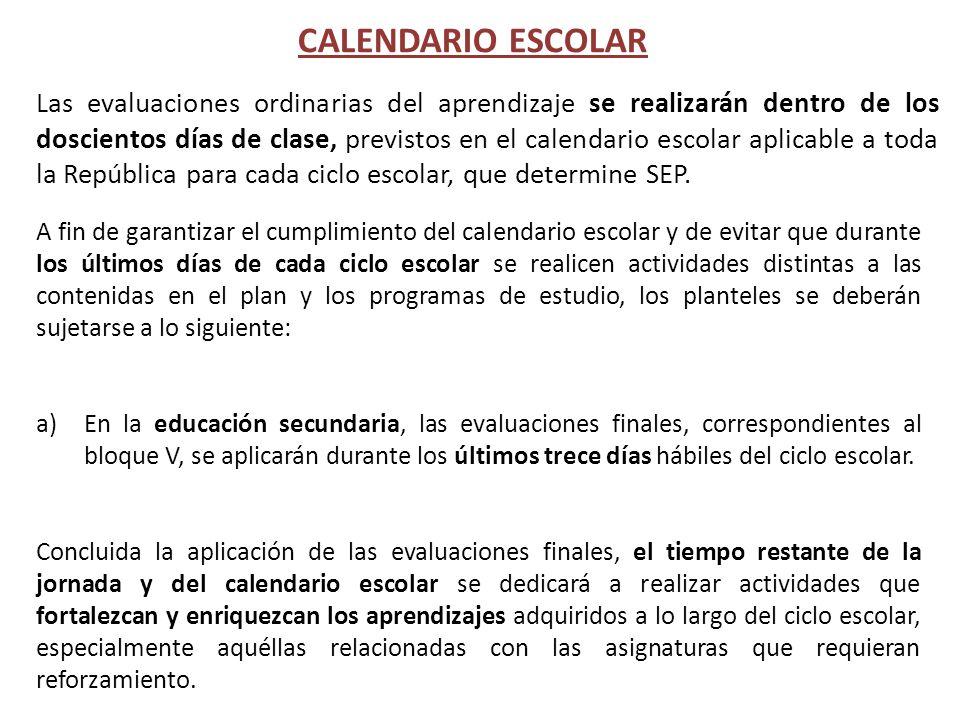 Las evaluaciones ordinarias del aprendizaje se realizarán dentro de los doscientos días de clase, previstos en el calendario escolar aplicable a toda