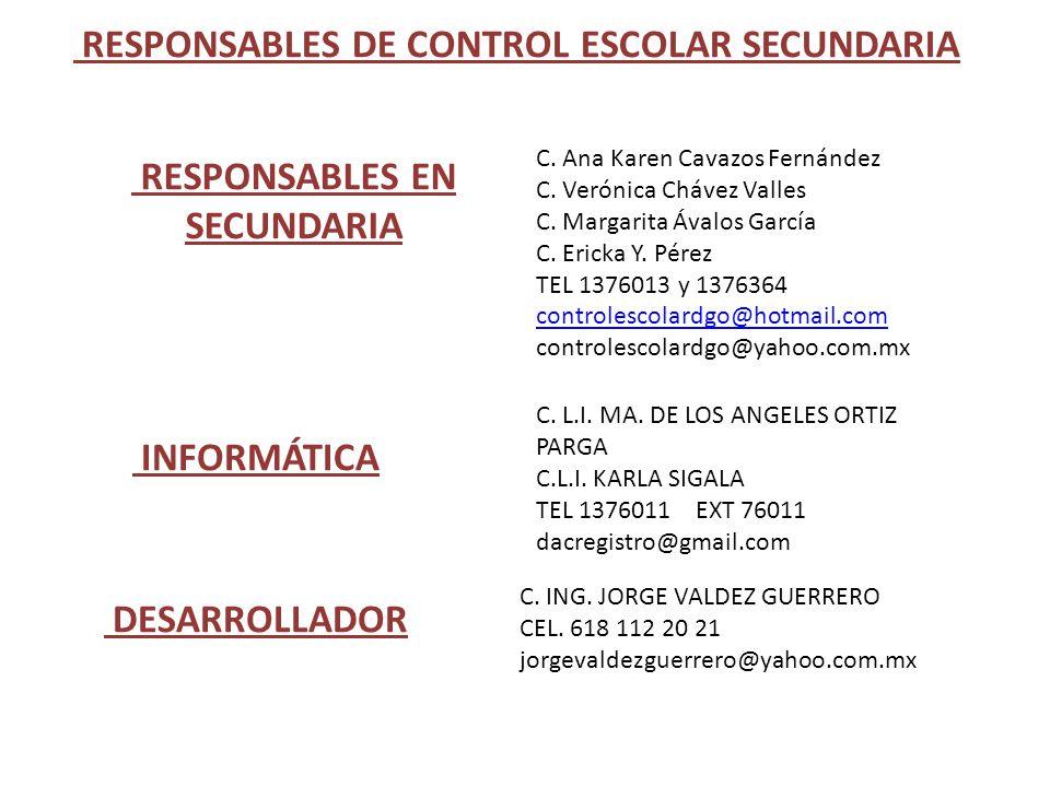 RESPONSABLES DE CONTROL ESCOLAR SECUNDARIA INFORMÁTICA C. L.I. MA. DE LOS ANGELES ORTIZ PARGA C.L.I. KARLA SIGALA TEL 1376011 EXT 76011 dacregistro@gm