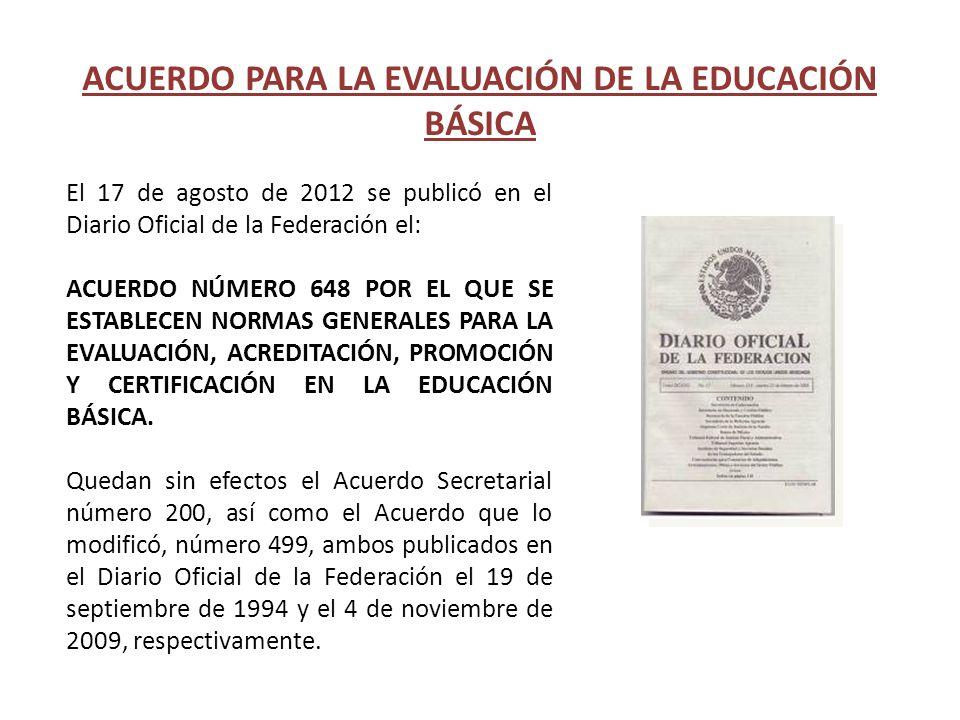 El 17 de agosto de 2012 se publicó en el Diario Oficial de la Federación el: ACUERDO NÚMERO 648 POR EL QUE SE ESTABLECEN NORMAS GENERALES PARA LA EVAL