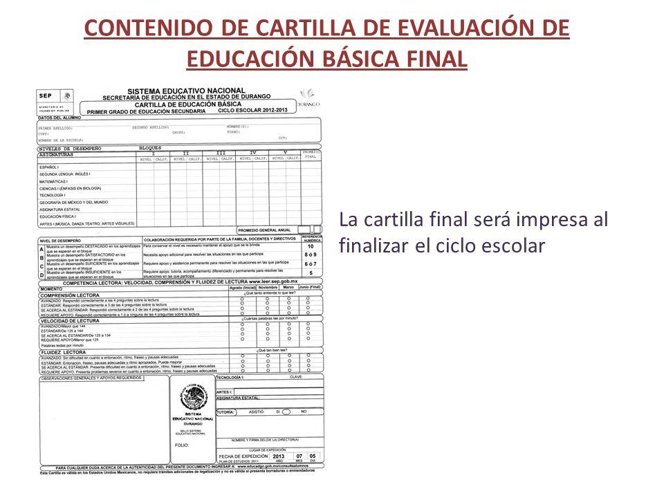 CONTENIDO DE CARTILLA DE EVALUACIÓN DE EDUCACIÓN BÁSICA FINAL La cartilla final será impresa al finalizar el ciclo escolar