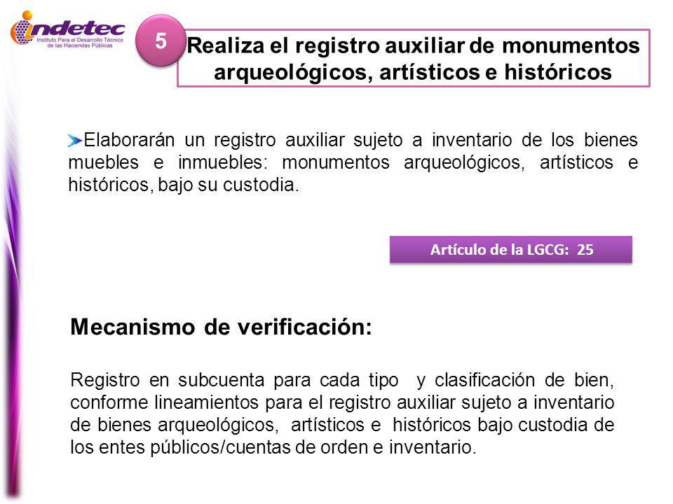 Mecanismo de verificación: Registro en subcuenta para cada tipo y clasificación de bien, conforme lineamientos para el registro auxiliar sujeto a inventario de bienes arqueológicos, artísticos e históricos bajo custodia de los entes públicos/cuentas de orden e inventario.