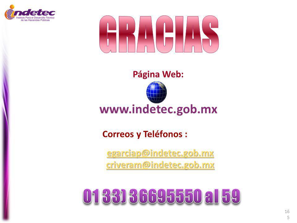 Página Web: www.indetec.gob.mx Correos y Teléfonos : 165 egarciap@indetec.gob.mx criveram@indetec.gob.mx