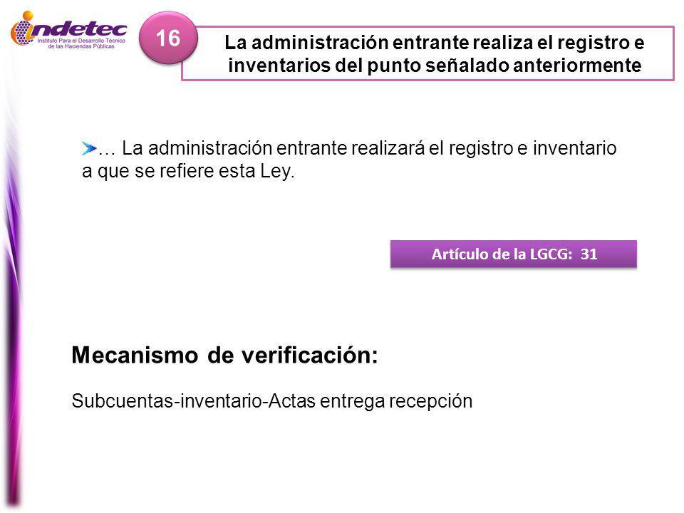 La administración entrante realiza el registro e inventarios del punto señalado anteriormente 16 Artículo de la LGCG: 31 … La administración entrante realizará el registro e inventario a que se refiere esta Ley.