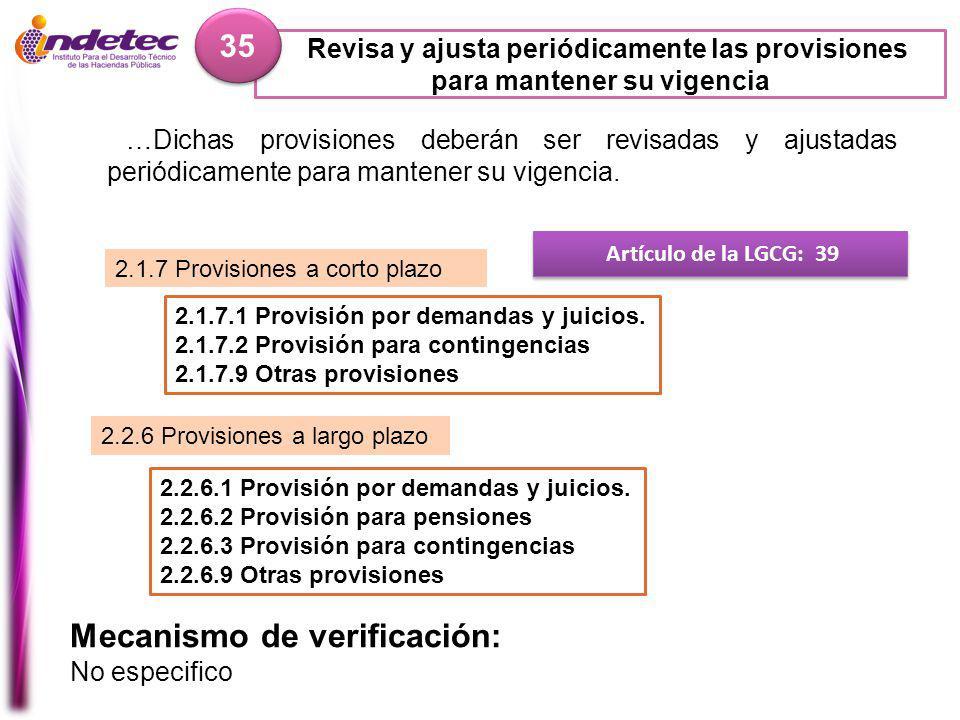 Revisa y ajusta periódicamente las provisiones para mantener su vigencia 35 Artículo de la LGCG: 39 …Dichas provisiones deberán ser revisadas y ajustadas periódicamente para mantener su vigencia.