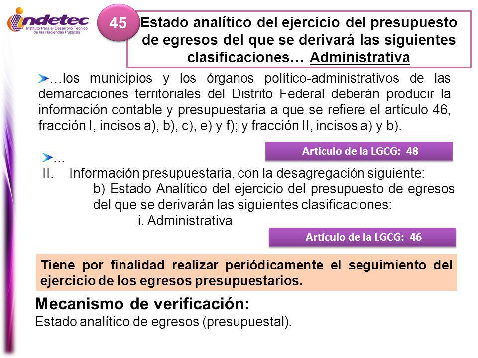 Estado analítico del ejercicio del presupuesto de egresos del que se derivará las siguientes clasificaciones… Administrativa 45 Mecanismo de verificación: Estado analítico de egresos (presupuestal).