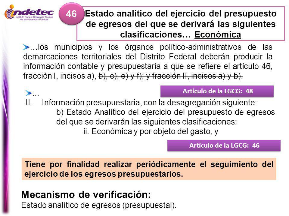 Estado analítico del ejercicio del presupuesto de egresos del que se derivará las siguientes clasificaciones… Económica 46 Mecanismo de verificación: Estado analítico de egresos (presupuestal).