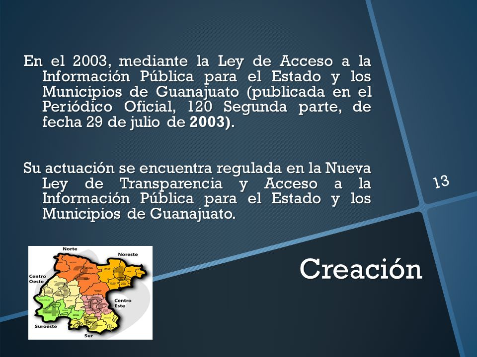 Creación En el 2003, mediante la Ley de Acceso a la Información Pública para el Estado y los Municipios de Guanajuato (publicada en el Periódico Ofici