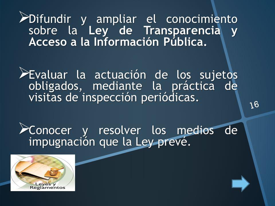 Difundir y ampliar el conocimiento sobre la Ley de Transparencia y Acceso a la Información Pública. Difundir y ampliar el conocimiento sobre la Ley de
