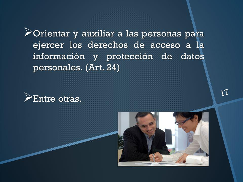 Orientar y auxiliar a las personas para ejercer los derechos de acceso a la información y protección de datos personales. (Art. 24) Orientar y auxilia