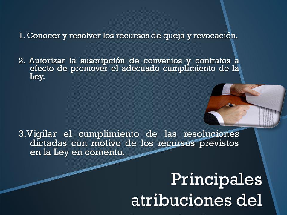 Principales atribuciones del Consejo General 1. Conocer y resolver los recursos de queja y revocación. 2. Autorizar la suscripción de convenios y cont