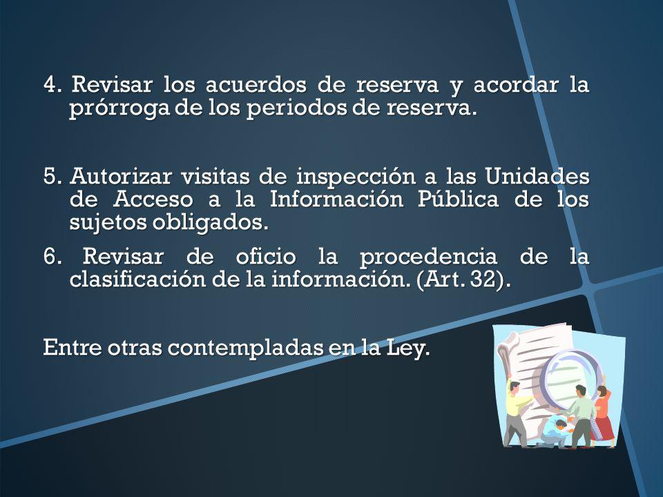 4. Revisar los acuerdos de reserva y acordar la prórroga de los periodos de reserva. 5. Autorizar visitas de inspección a las Unidades de Acceso a la