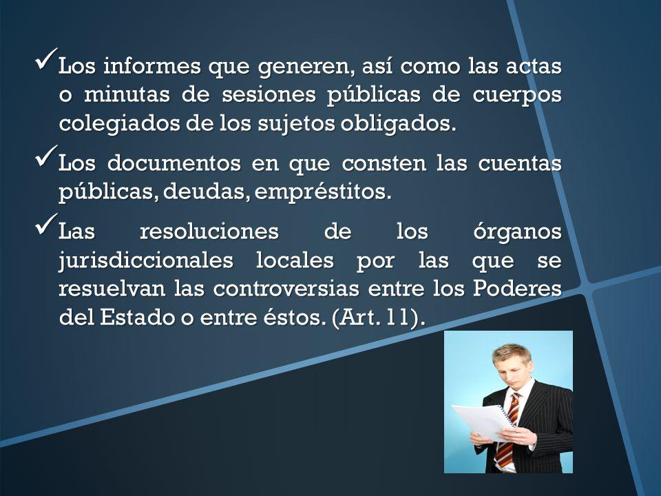 Los informes que generen, así como las actas o minutas de sesiones públicas de cuerpos colegiados de los sujetos obligados.