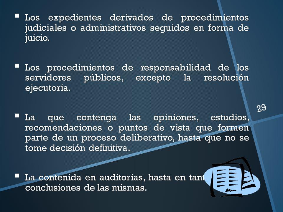 Los expedientes derivados de procedimientos judiciales o administrativos seguidos en forma de juicio.