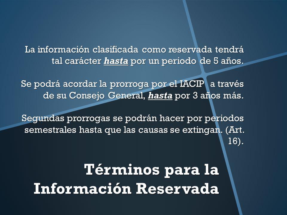 La información clasificada como reservada tendrá tal carácter hasta por un periodo de 5 años. Se podrá acordar la prorroga por el IACIP a través de su