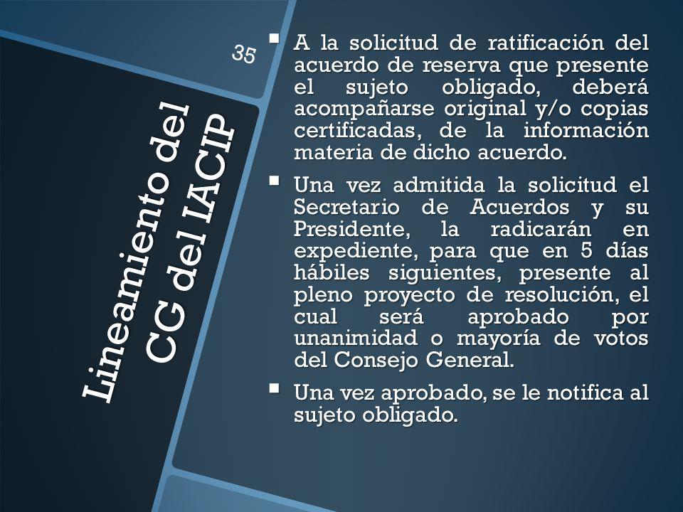 Lineamiento del CG del IACIP A la solicitud de ratificación del acuerdo de reserva que presente el sujeto obligado, deberá acompañarse original y/o co
