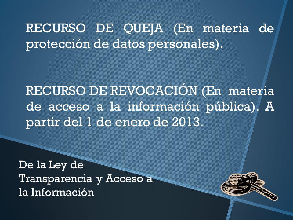 39 RECURSO DE QUEJA (En materia de protección de datos personales). RECURSO DE REVOCACIÓN (En materia de acceso a la información pública). A partir de