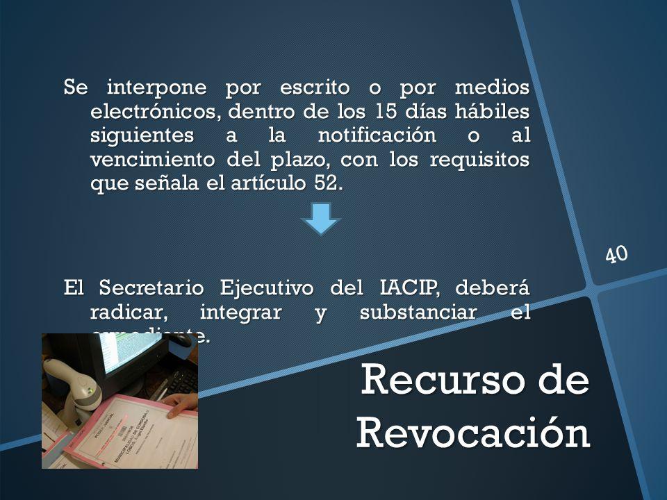 Recurso de Revocación Se interpone por escrito o por medios electrónicos, dentro de los 15 días hábiles siguientes a la notificación o al vencimiento del plazo, con los requisitos que señala el artículo 52.