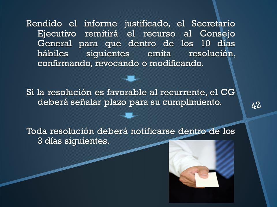 Rendido el informe justificado, el Secretario Ejecutivo remitirá el recurso al Consejo General para que dentro de los 10 días hábiles siguientes emita
