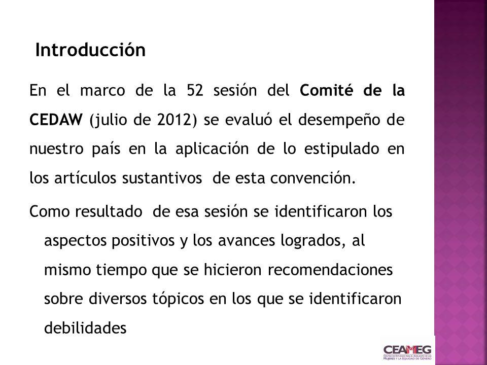 En el marco de la 52 sesión del Comité de la CEDAW (julio de 2012) se evaluó el desempeño de nuestro país en la aplicación de lo estipulado en los art