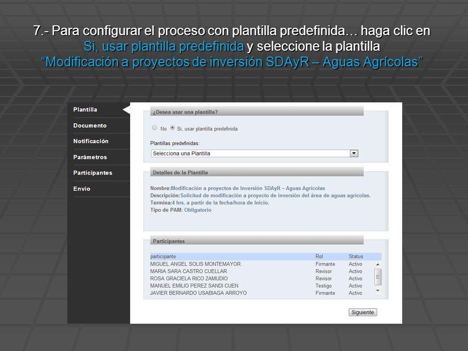 7.- Para configurar el proceso con plantilla predefinida… haga clic en Si, usar plantilla predefinida y seleccione la plantilla Modificación a proyectos de inversión SDAyR – Aguas Agrícolas