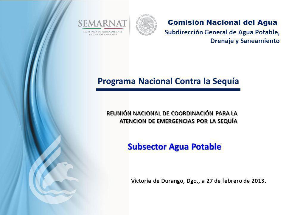 Subdirección General de Agua Potable, Drenaje y Saneamiento Comisión Nacional del Agua Programa Nacional Contra la Sequía REUNIÓN NACIONAL DE COORDINA