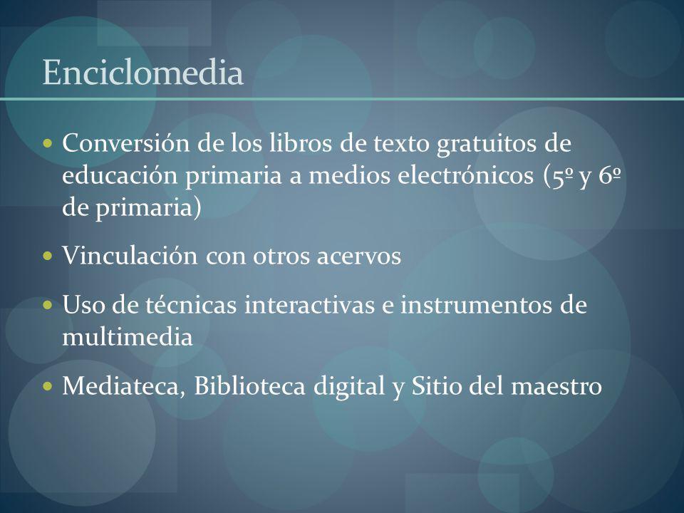 Enciclomedia Conversión de los libros de texto gratuitos de educación primaria a medios electrónicos (5º y 6º de primaria) Vinculación con otros acerv