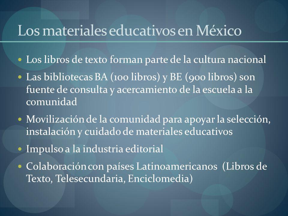 Los materiales educativos en México Los libros de texto forman parte de la cultura nacional Las bibliotecas BA (100 libros) y BE (900 libros) son fuen