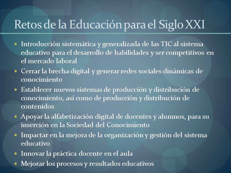 Retos de la Educación para el Siglo XXI Introducción sistemática y generalizada de las TIC al sistema educativo para el desarrollo de habilidades y se