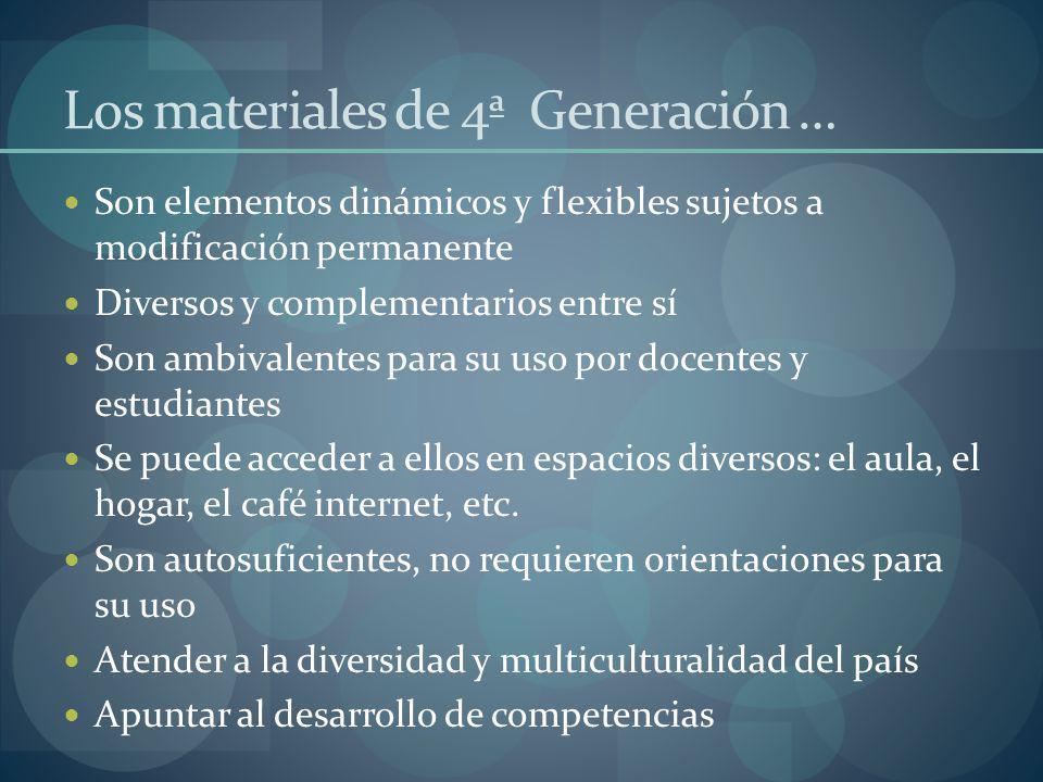 Los materiales de 4ª Generación … Son elementos dinámicos y flexibles sujetos a modificación permanente Diversos y complementarios entre sí Son ambiva