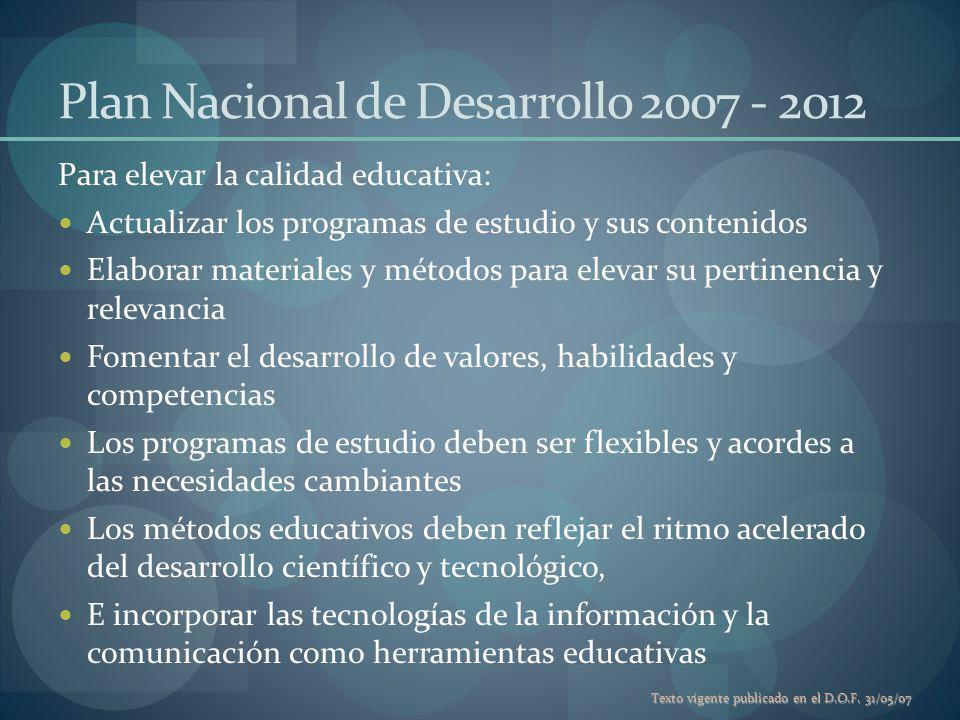 Texto vigente publicado en el D.O.F. 31/05/07 Plan Nacional de Desarrollo 2007 - 2012 Para elevar la calidad educativa: Actualizar los programas de es