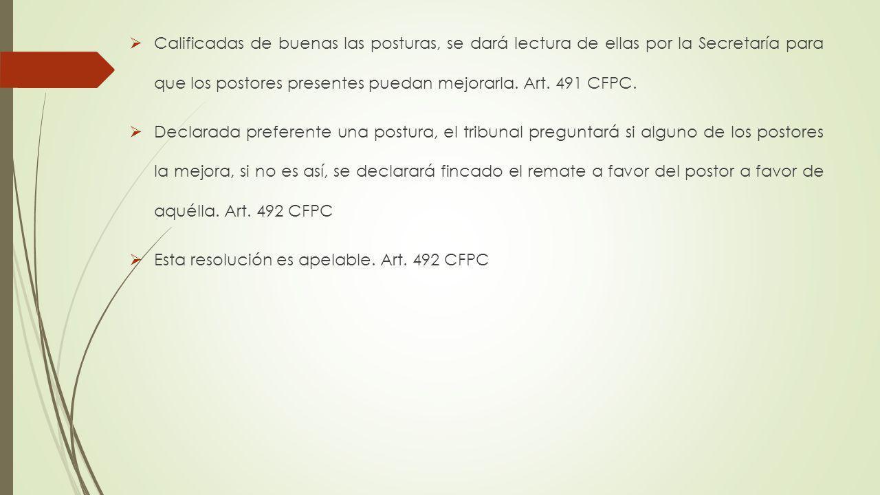 Calificadas de buenas las posturas, se dará lectura de ellas por la Secretaría para que los postores presentes puedan mejorarla. Art. 491 CFPC. Declar