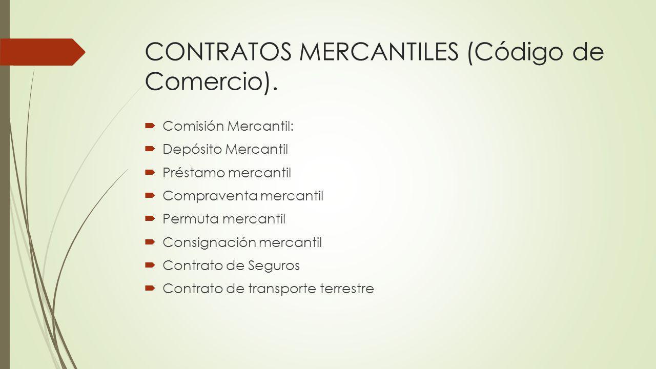 CONTRATOS MERCANTILES (Código de Comercio). Comisión Mercantil: Depósito Mercantil Préstamo mercantil Compraventa mercantil Permuta mercantil Consigna