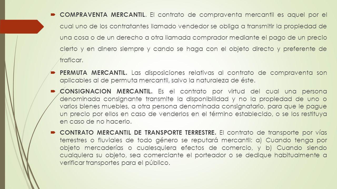 COMPRAVENTA MERCANTIL. El contrato de compraventa mercantil es aquel por el cual uno de los contratantes llamado vendedor se obliga a transmitir la pr