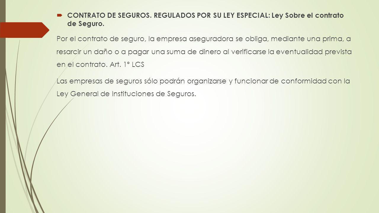 CONTRATO DE SEGUROS. REGULADOS POR SU LEY ESPECIAL: Ley Sobre el contrato de Seguro. Por el contrato de seguro, la empresa aseguradora se obliga, medi