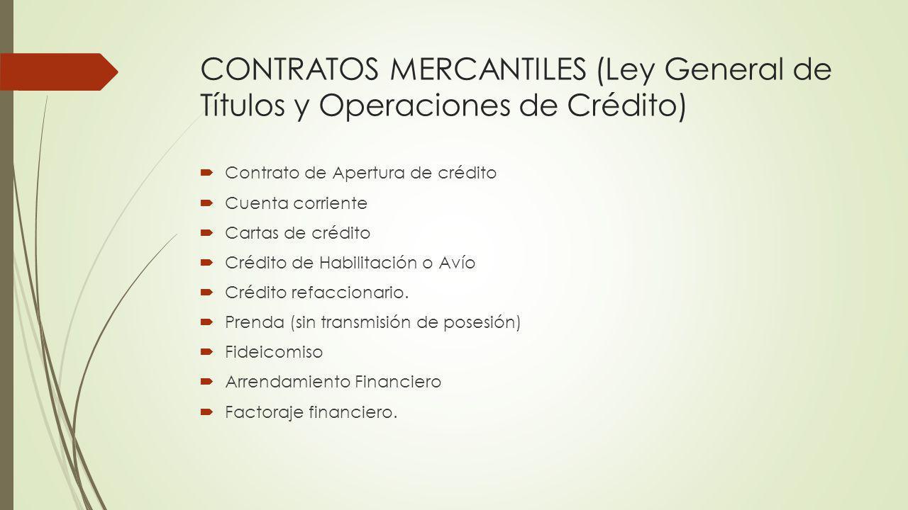 CONTRATOS MERCANTILES (Ley General de Títulos y Operaciones de Crédito) Contrato de Apertura de crédito Cuenta corriente Cartas de crédito Crédito de