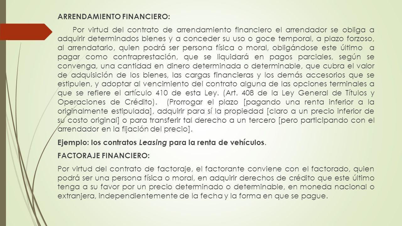 ARRENDAMIENTO FINANCIERO: Por virtud del contrato de arrendamiento financiero el arrendador se obliga a adquirir determinados bienes y a conceder su u