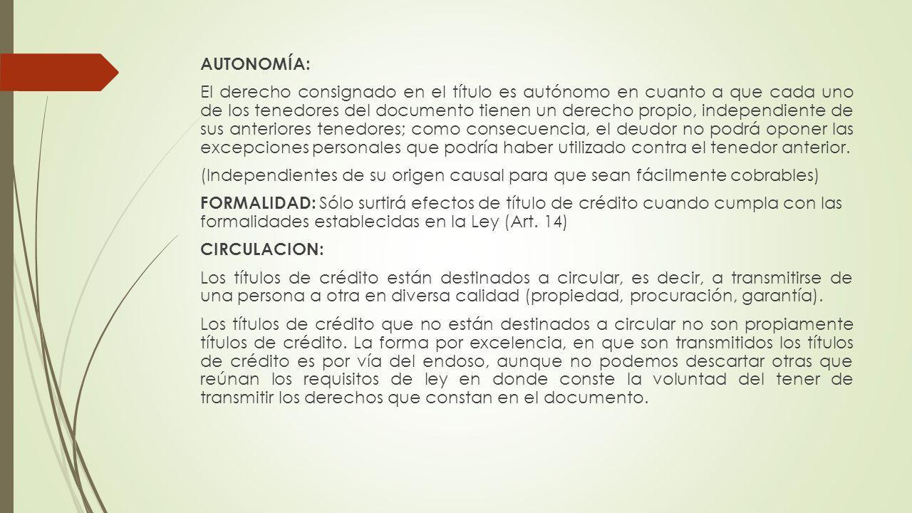 AUTONOMÍA: El derecho consignado en el título es autónomo en cuanto a que cada uno de los tenedores del documento tienen un derecho propio, independie