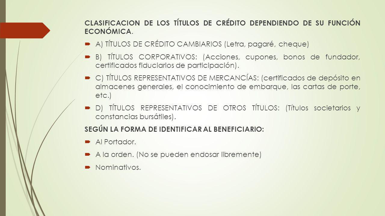 CLASIFICACION DE LOS TÍTULOS DE CRÉDITO DEPENDIENDO DE SU FUNCIÓN ECONÓMICA. A) TÍTULOS DE CRÉDITO CAMBIARIOS (Letra, pagaré, cheque) B) TÍTULOS CORPO