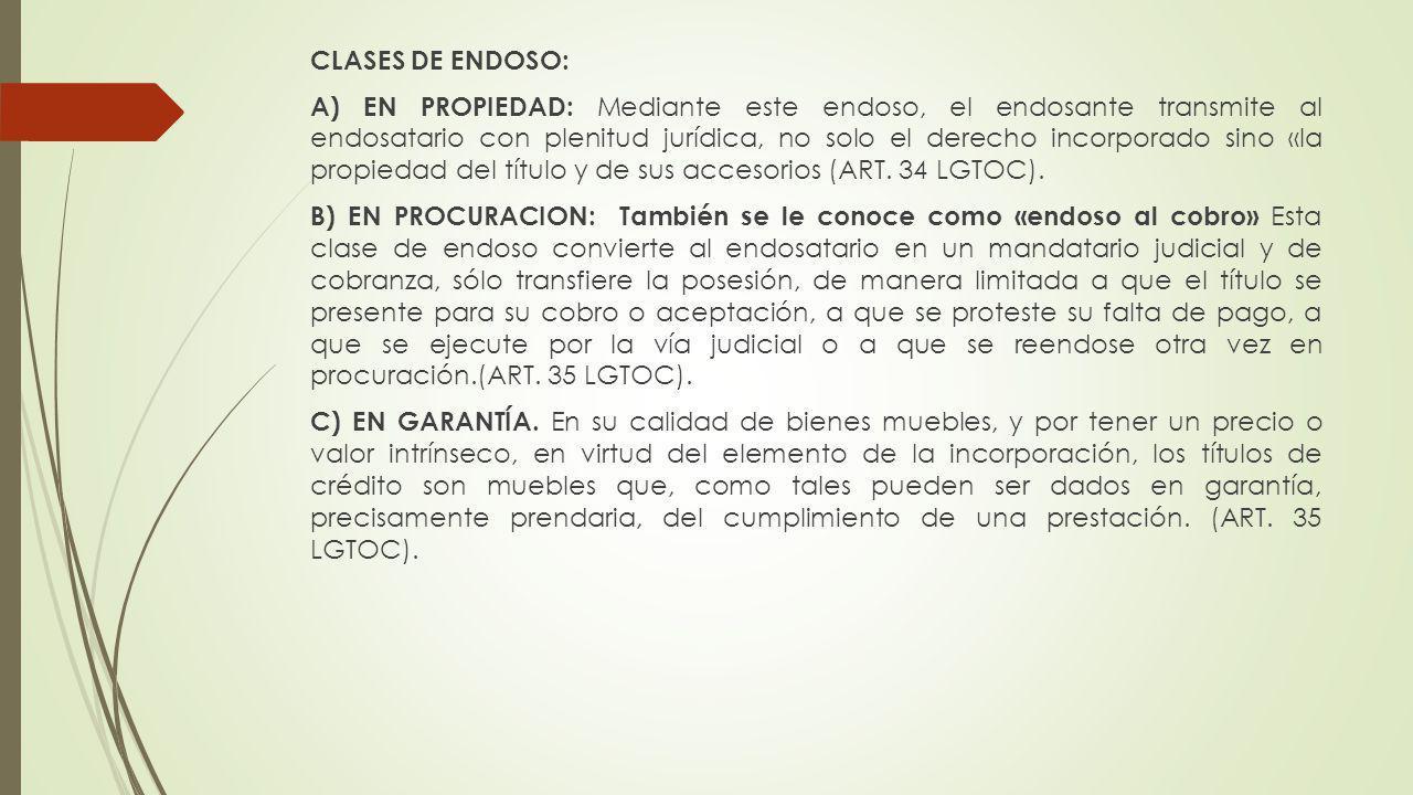 CLASES DE ENDOSO: A) EN PROPIEDAD: Mediante este endoso, el endosante transmite al endosatario con plenitud jurídica, no solo el derecho incorporado s